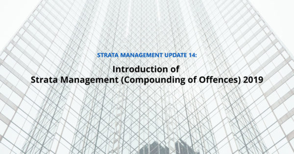 Strata Management Updates – Introduction of Strata Management (Compounding of Offences) 2019