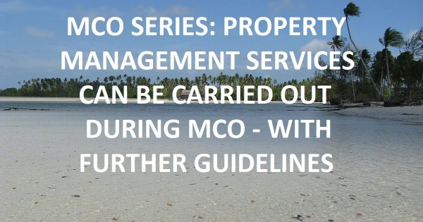 MCO SERIES: Property management services can be carried out during MCO period – Further Guidelines Provided
