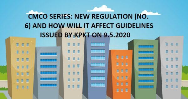 CMCO SERIES: Fresh (12.5.2020) Gazetted Regulation (No. 6) for CMCO (13.5.2020 – 9.6.2020) and how will it affect the Guidelines issued by KPKT on 9.5.2020? Can we allow visitors now?